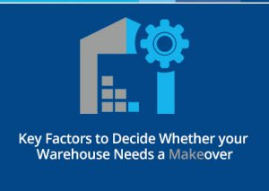 Key factors to decide whether your warehouse needs a makeover
